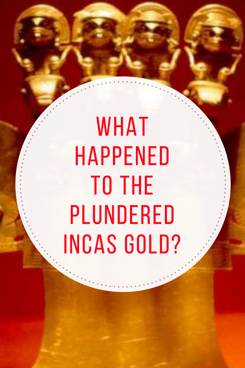 What happened to the Plundered Incas Gold