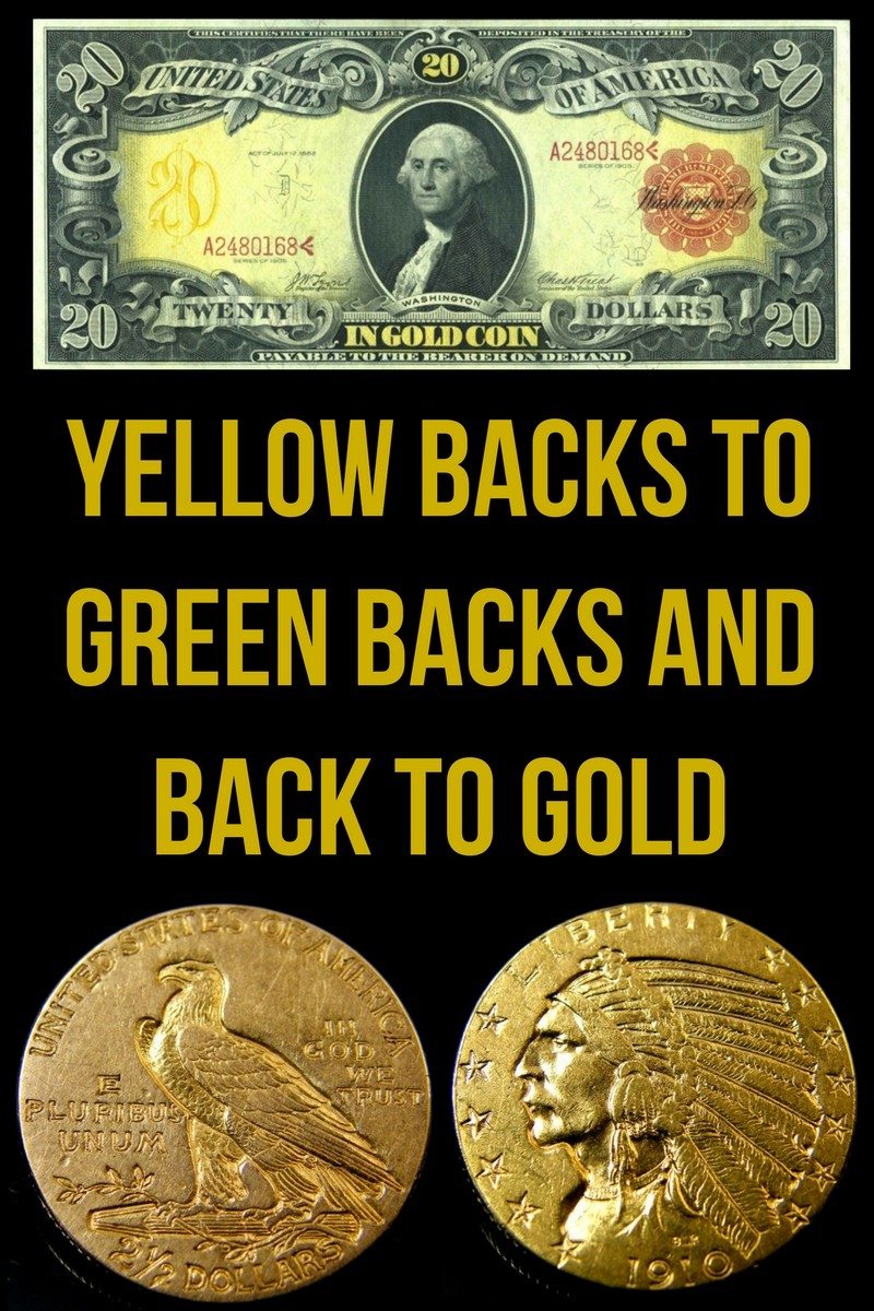 Yellowbacks To Greenbacks and Back To Gold