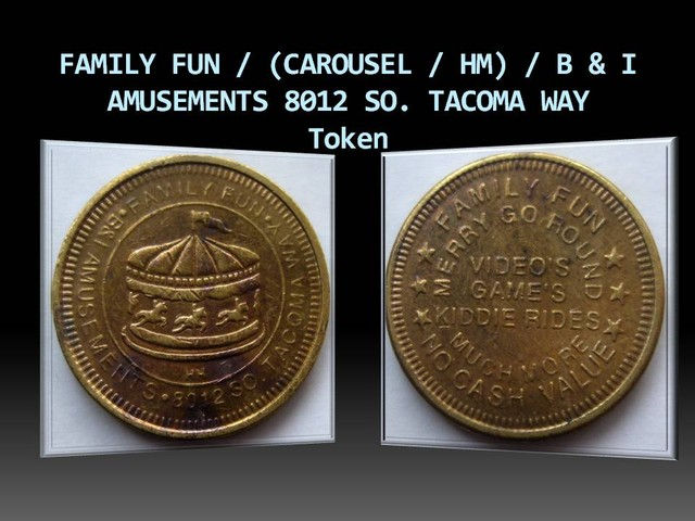 FAMILY FUN B & I AMUSEMENTS 8012 SO. TACOMA WAY Token
