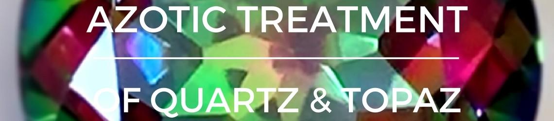 AZOTIC TREATMENT OF TOPAZ AND QUARTZ