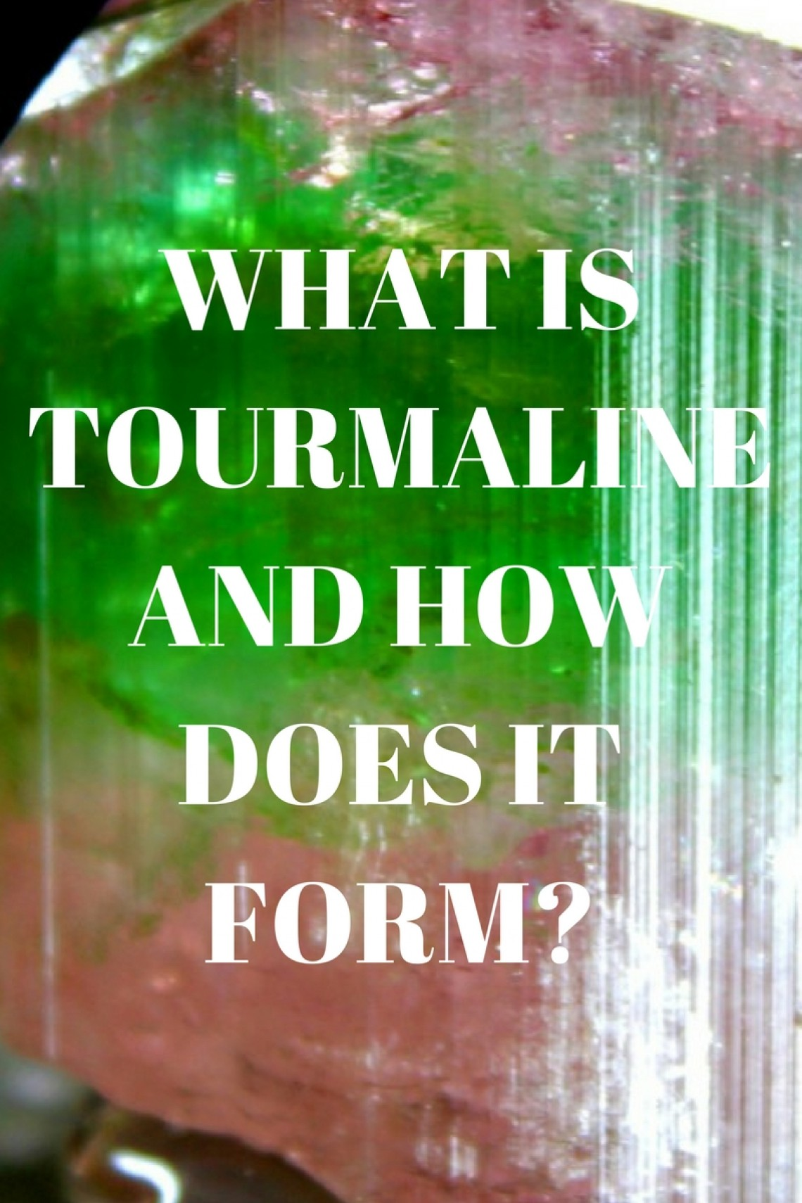 What Is Tourmaline  How Is Tourmaline Formed