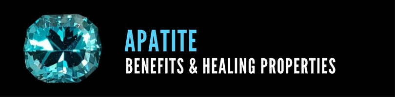 Apatite Benefits and Healing properties