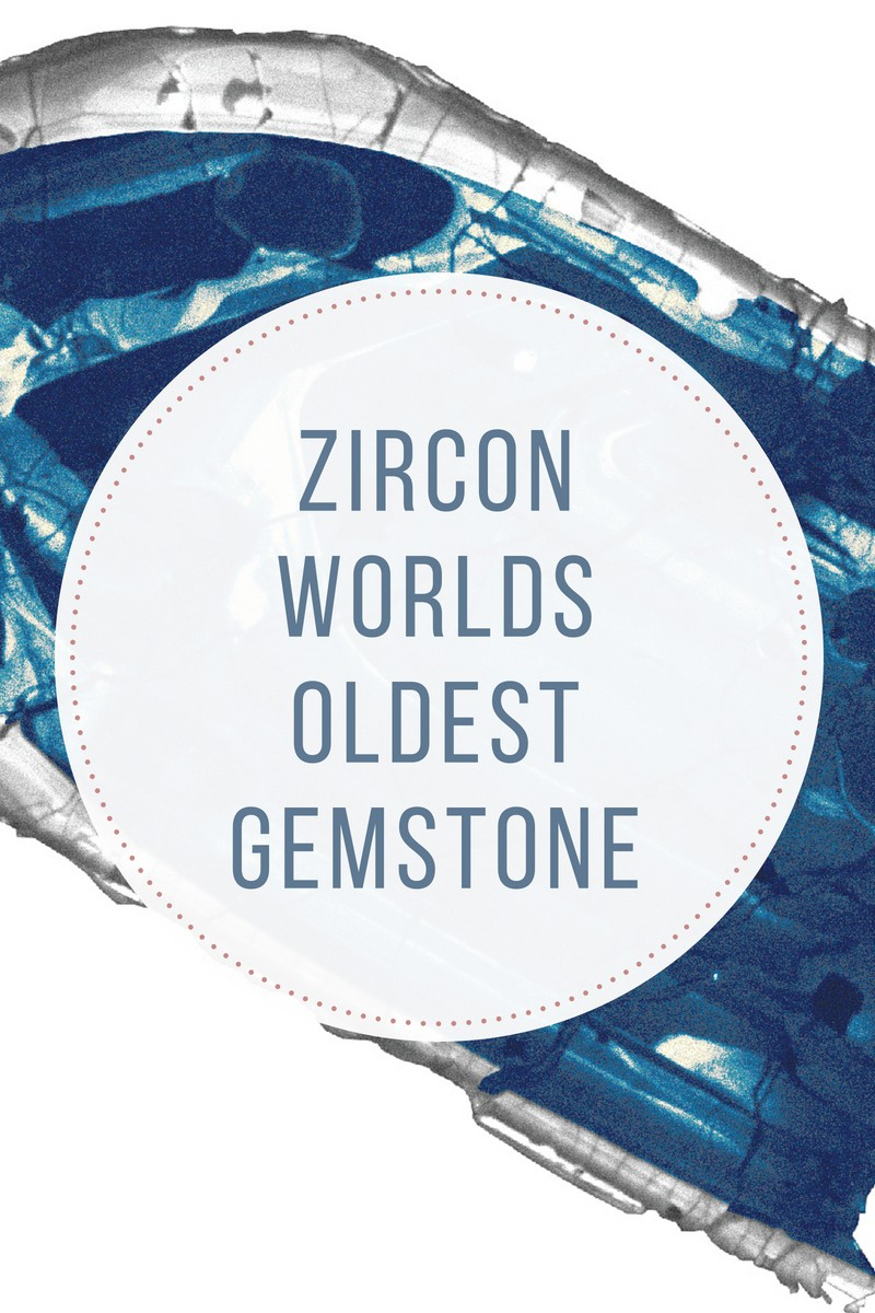 Zircon - Worlds Oldest Gemstone