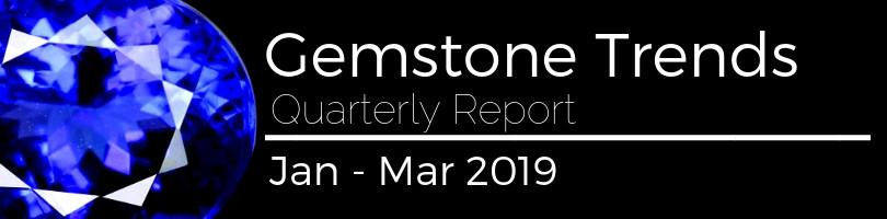 Gemstone Trends Quarterly Report 2019