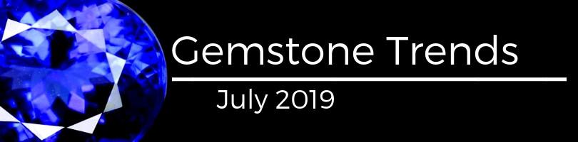 Gemstone trends July 2019