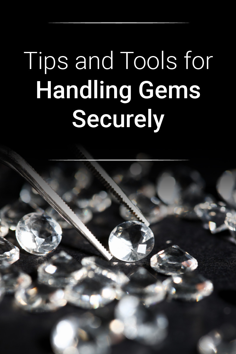 Tips For Handling Gems Securely