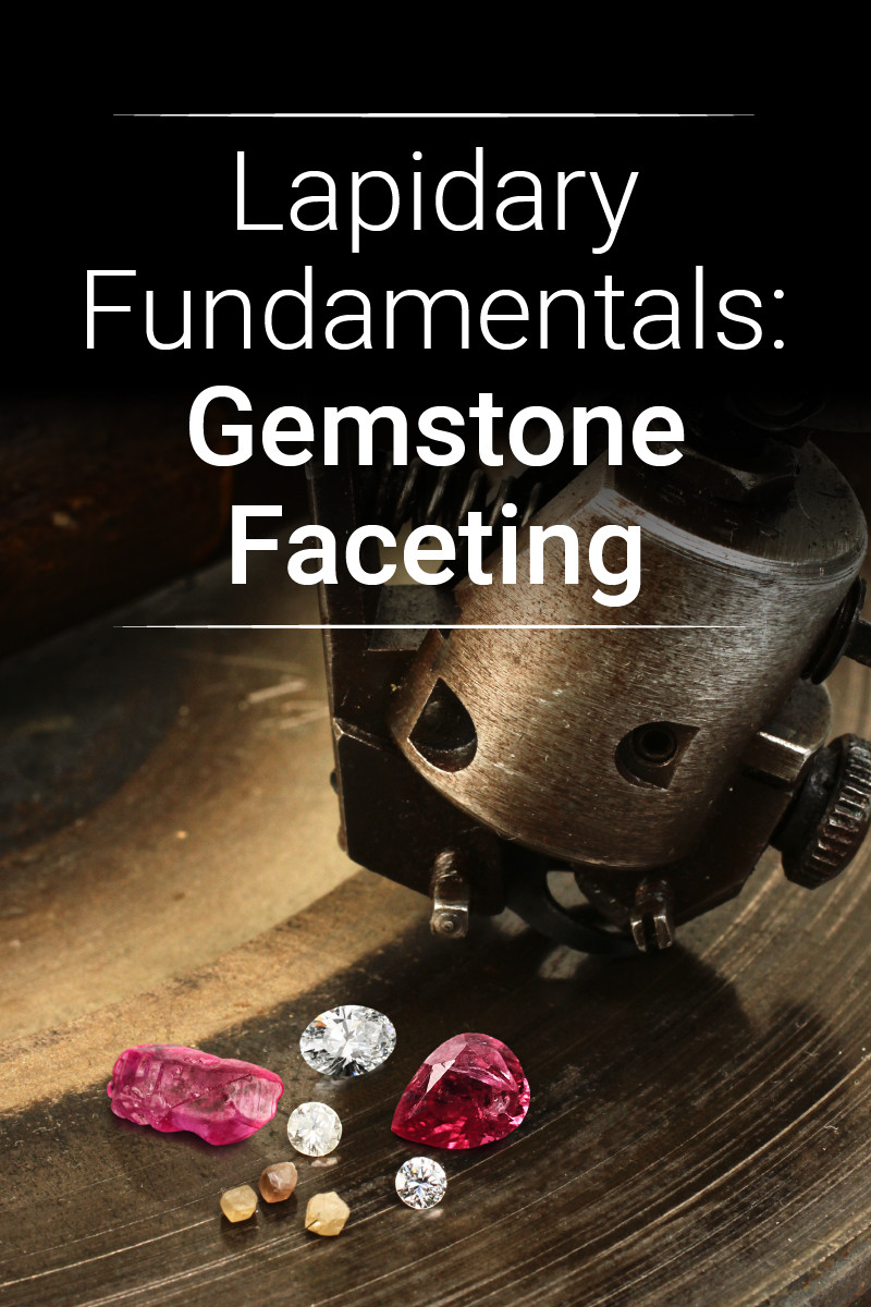 Lapidary Fundamentals All About Gemstone Faceting
