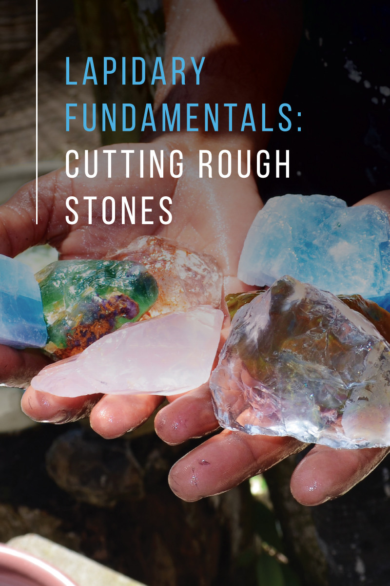 Lapidary Fundamentals Tools and Techniques For Cutting Rough Stones