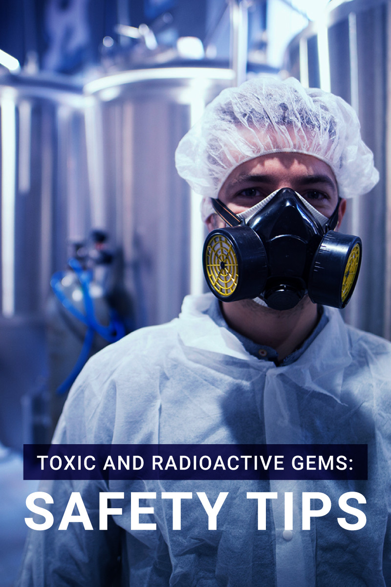 Safety Tips How To Handle Toxic and Radioactive Gems