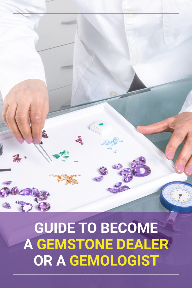 How To Become A Gemstone Dealer Or Gemologist