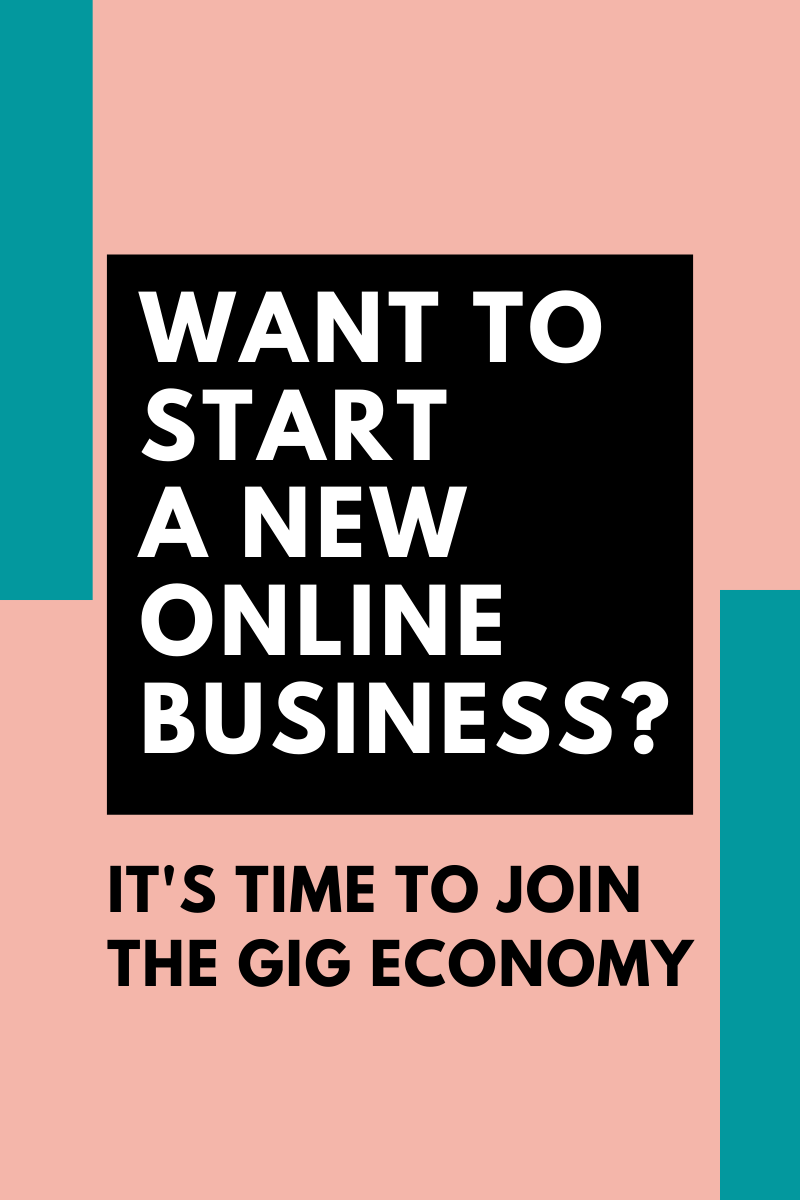 Want To Start A New Online Business Time To Join The Gig Economy