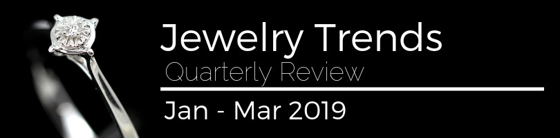 Jewelry Trends Quarterly report 2019