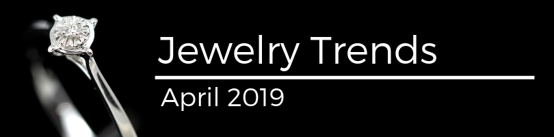 jewelry trends april 2019