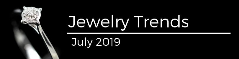 Jewelry Trends July 2019