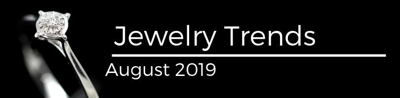 Jewelry Trend August 2019