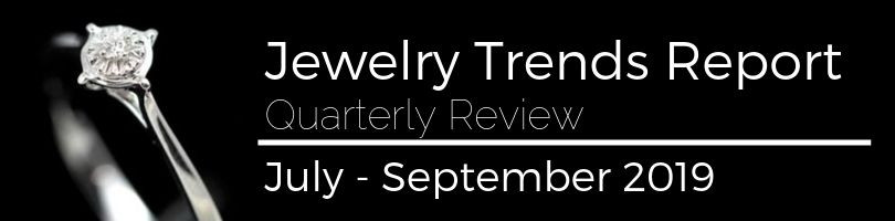 jewelry trends quarterly report july - september 2019