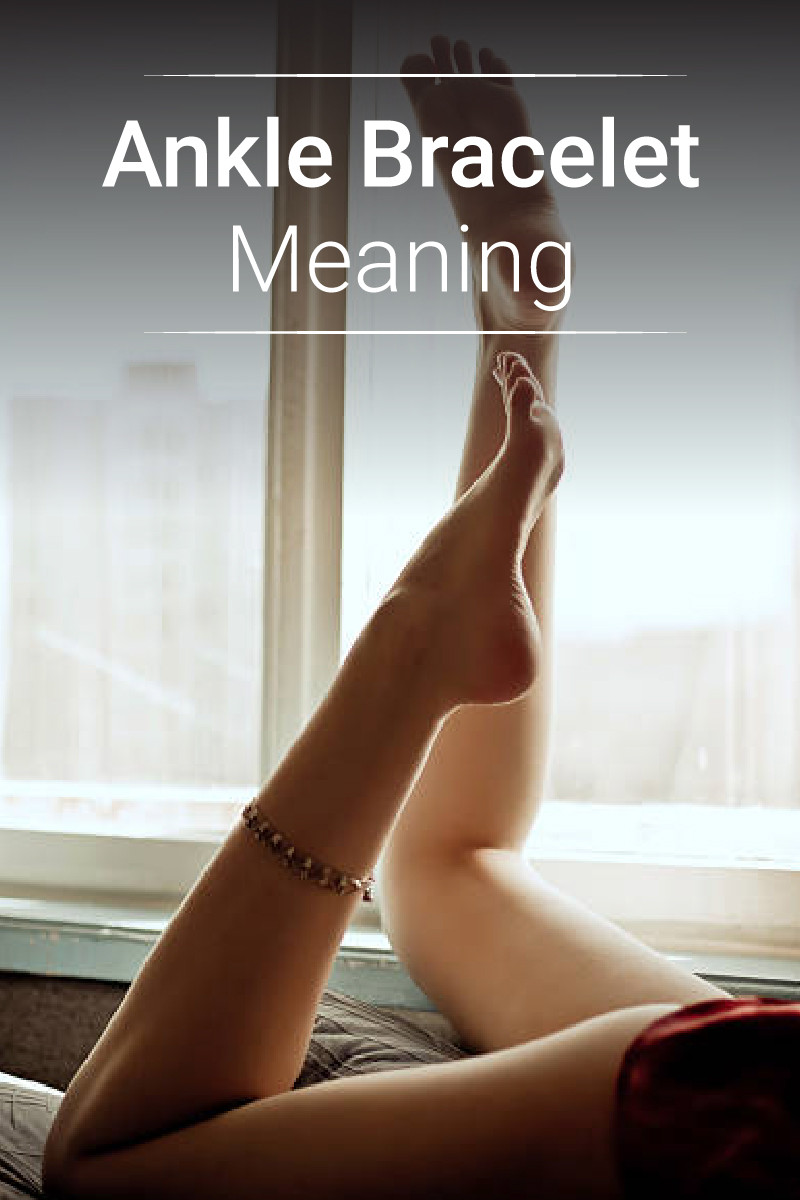 Ankle Bracelet Meanings and How To Wear Them