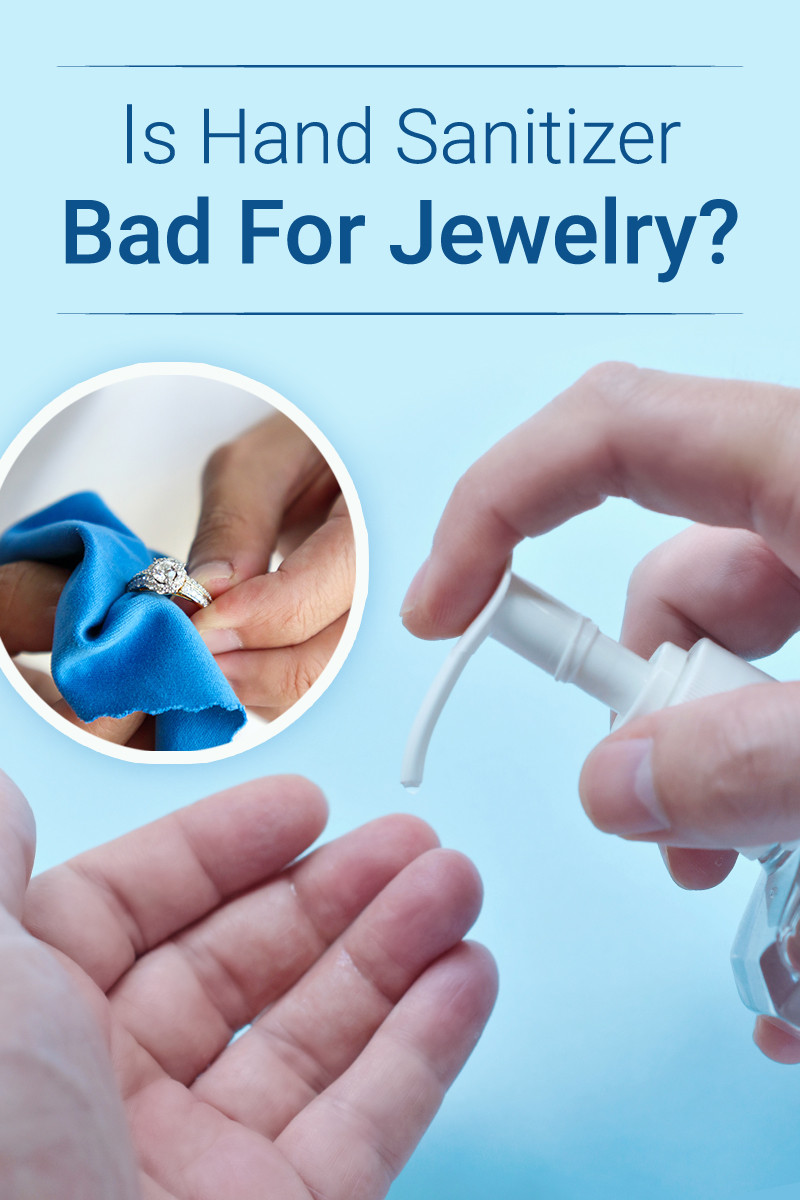 Is Hand Sanitizer Bad For Your Jewelry Learn How To Keep Your