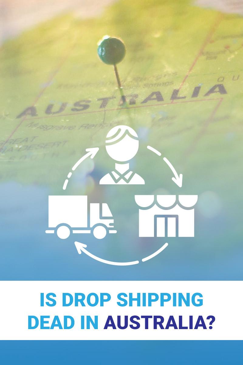 Is Dropshipping Dead In Australia