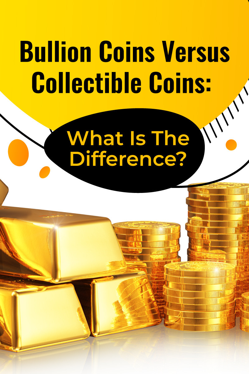 Bullion Coins Vs Collectible Coins Whats the Difference
