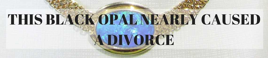black opal nearly causes a divorce