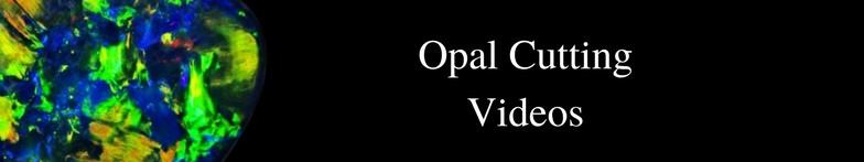 Opal Cutting Videos