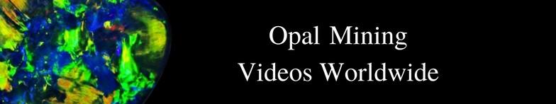 Opal Mining Videos Worldwide