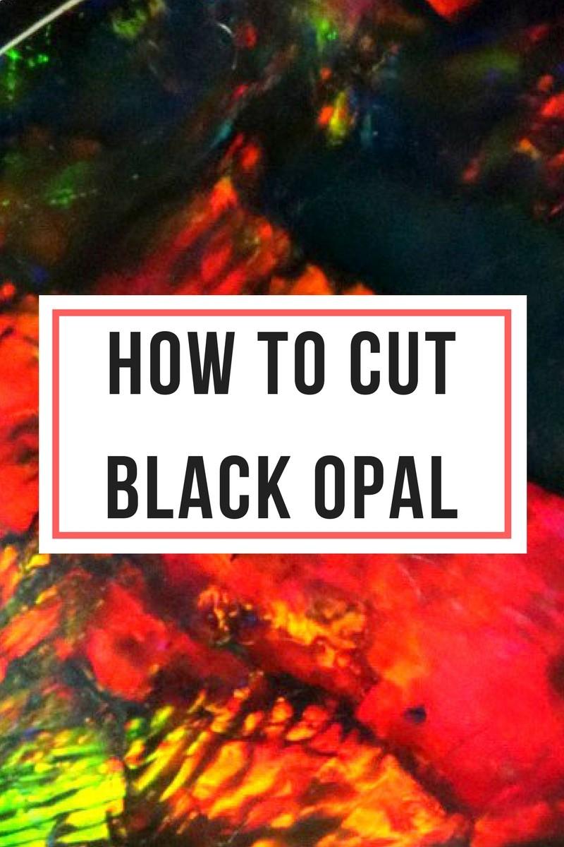 how to cut black opal