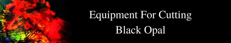 Equipment to cut Australian black opal