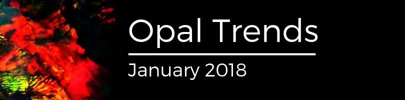 Opal Trends January 2018