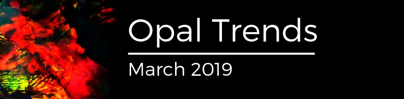 Opal trends march 2019