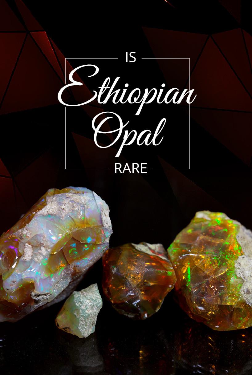 Are Ethiopian Opals Rare Gemstones