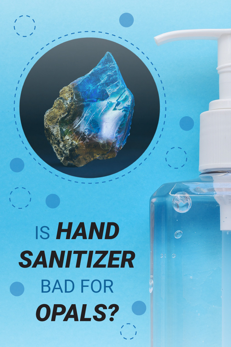 Gemstones and Coronavirus Is Hand Sanitizer Bad For Opal