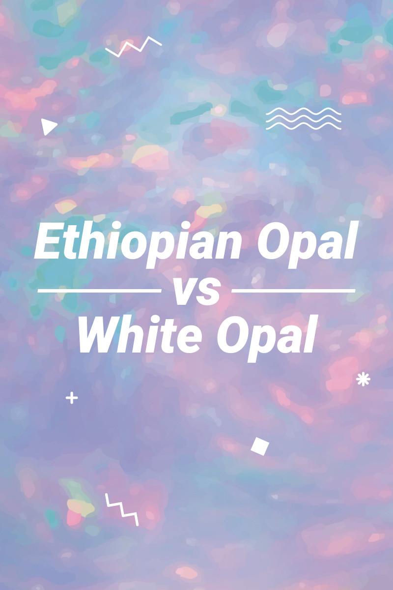 Ethiopian Opal vs White Opal