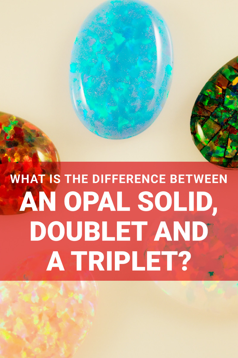 What is the Difference Between an Opal Solid Doublet and Triplet