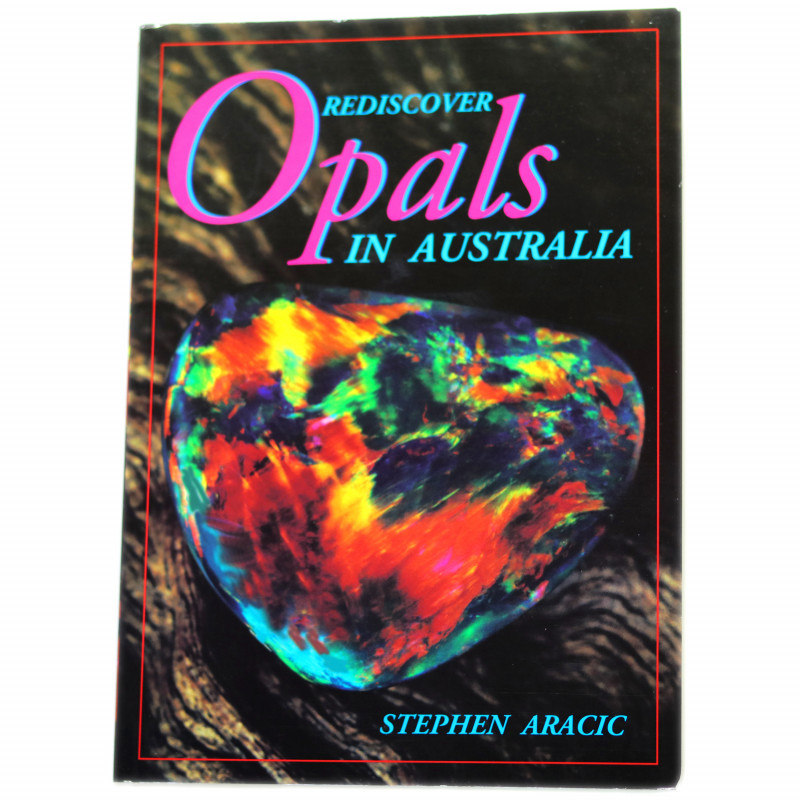 RE DISCOVER OPAL IN AUSTRALIA BY STEPHEN ARACIC