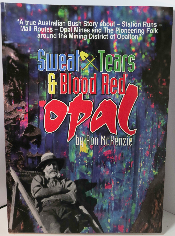 Sweat, Tears and Blood Red Opal by Ron McKenzie (Opal Mining, Opalton Histo